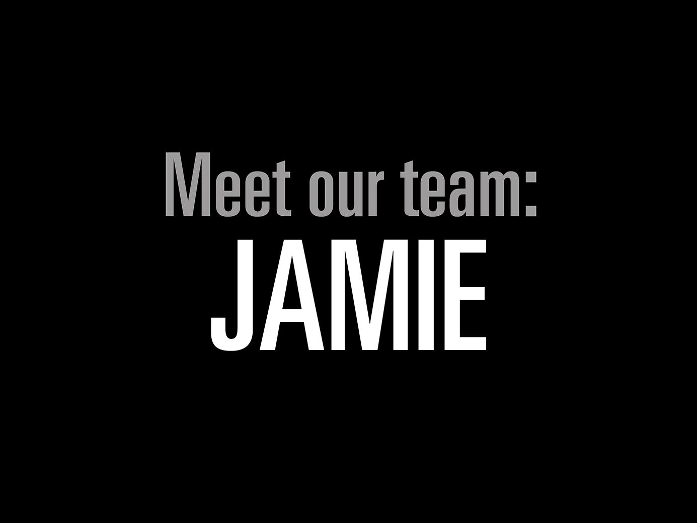 Meet our team: JAMIE