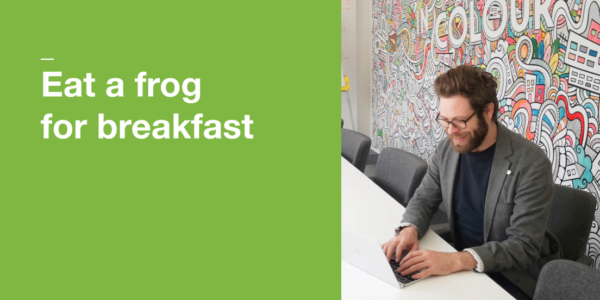 Eat a frog for breakfast